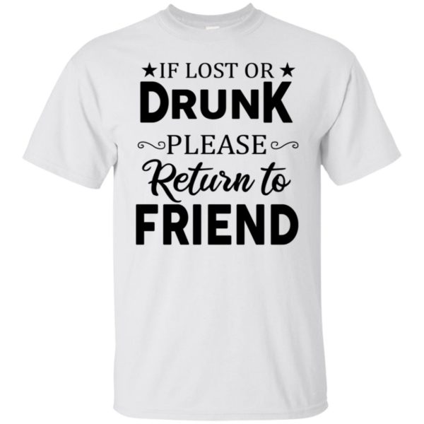 If Lost Or Drunk Please Return To Friend