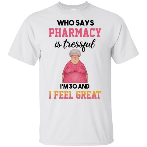 Who Says Pharmacy Is Stressful Im 30 And I Feel Great