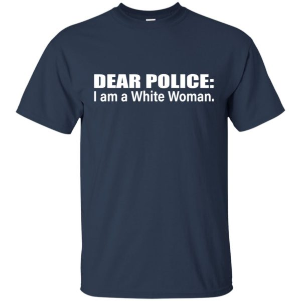 Dear Police I Am A White Woman