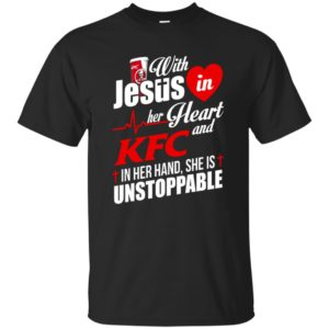 With Jesus In Her Heart And Kfc In Her Hand She Is Unstoppable Shirt, Long Sleeve T-Shirt