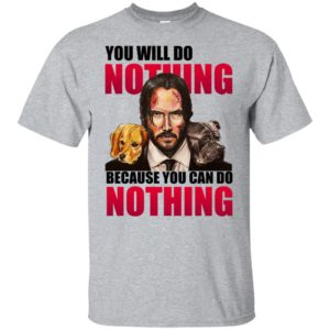 John Wick You Will Do Nothing Because You Can Do Nothing