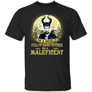 In A World Full Of Basic Witches Be A MaleficentShirt
