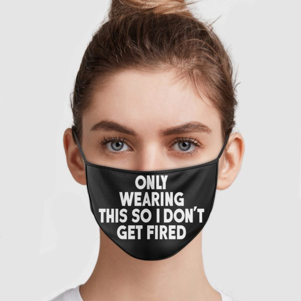 only-wearing-this-so-i-dont-get-fired-face-mask